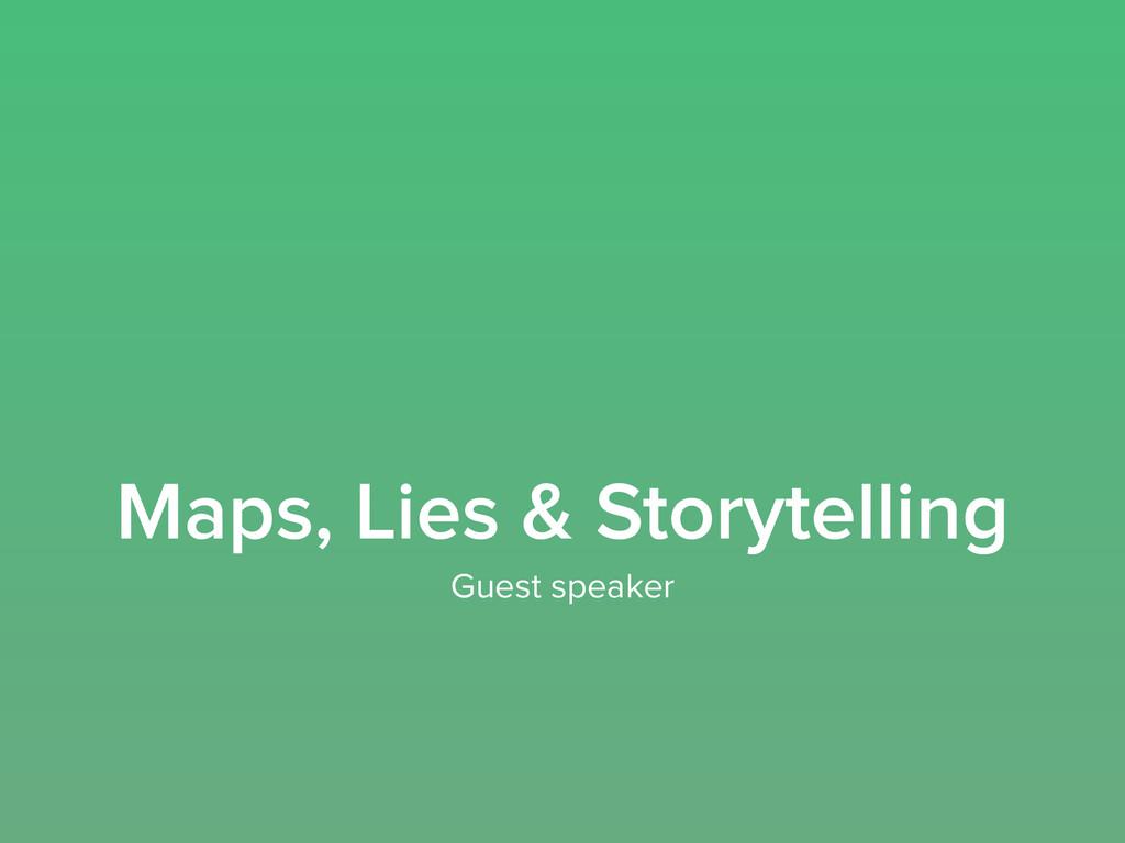 Maps, Lies & Storytelling Guest speaker