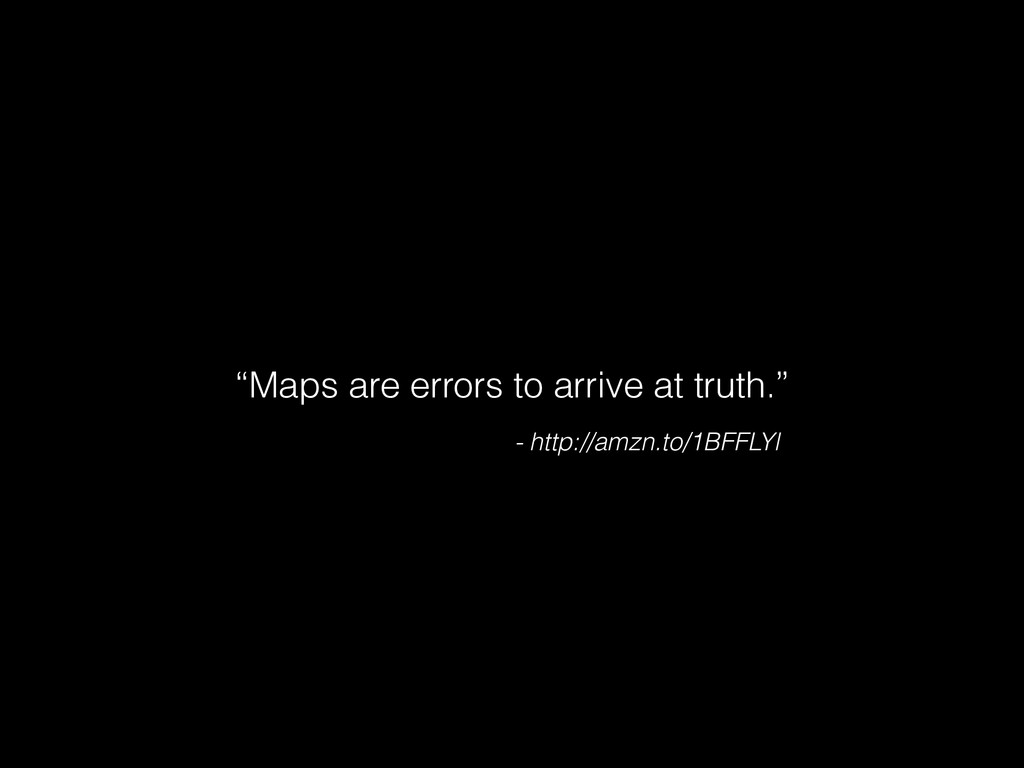 """Maps are errors to arrive at truth."" - http://..."