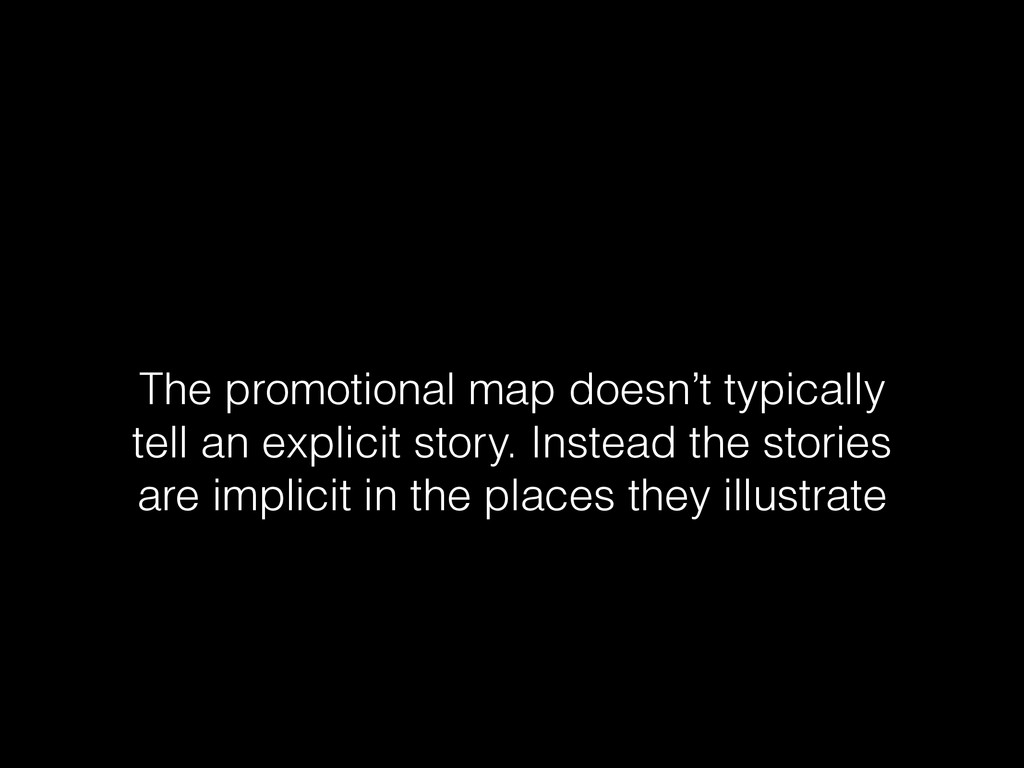 The promotional map doesn't typically tell an e...