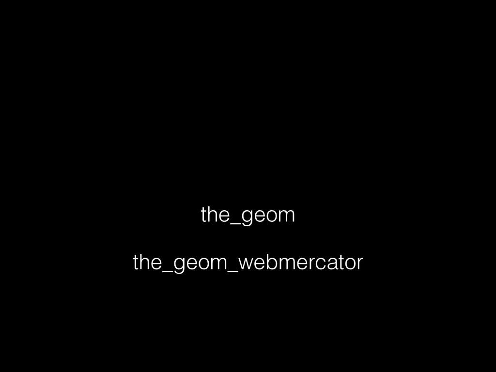 the_geom the_geom_webmercator