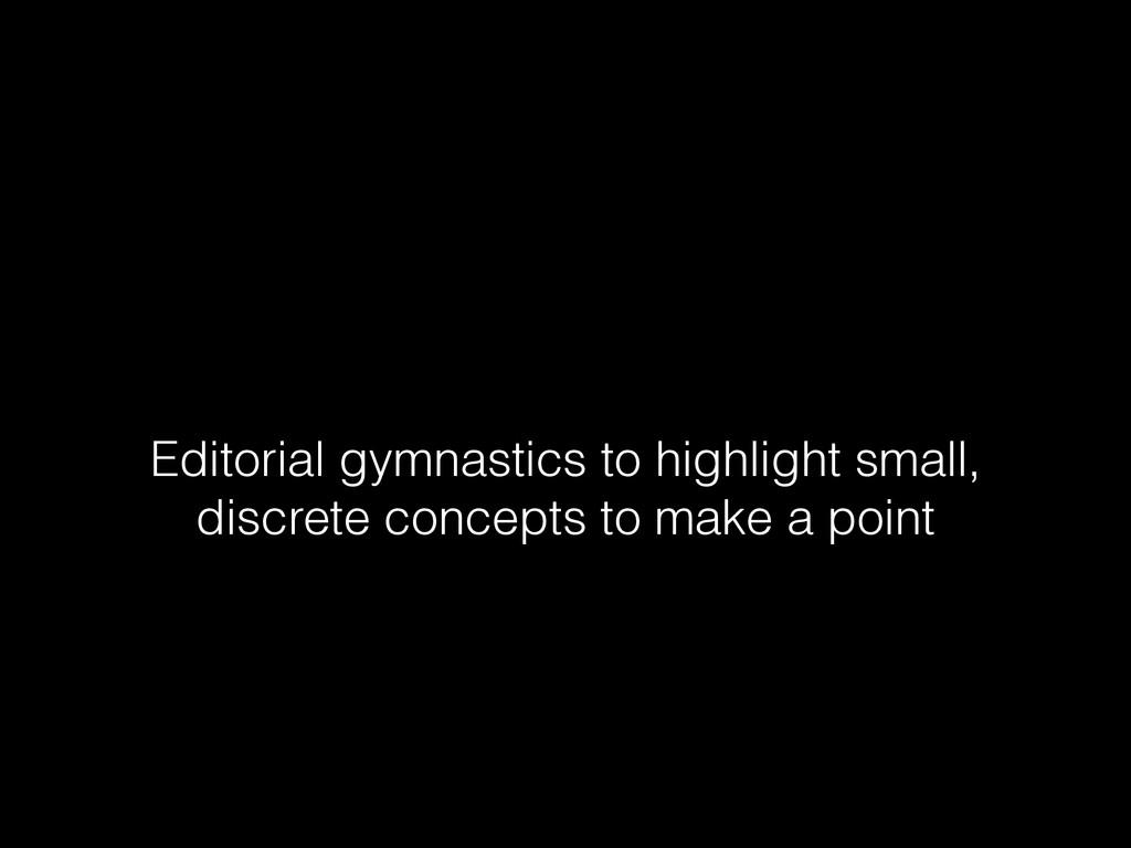 Editorial gymnastics to highlight small, discre...