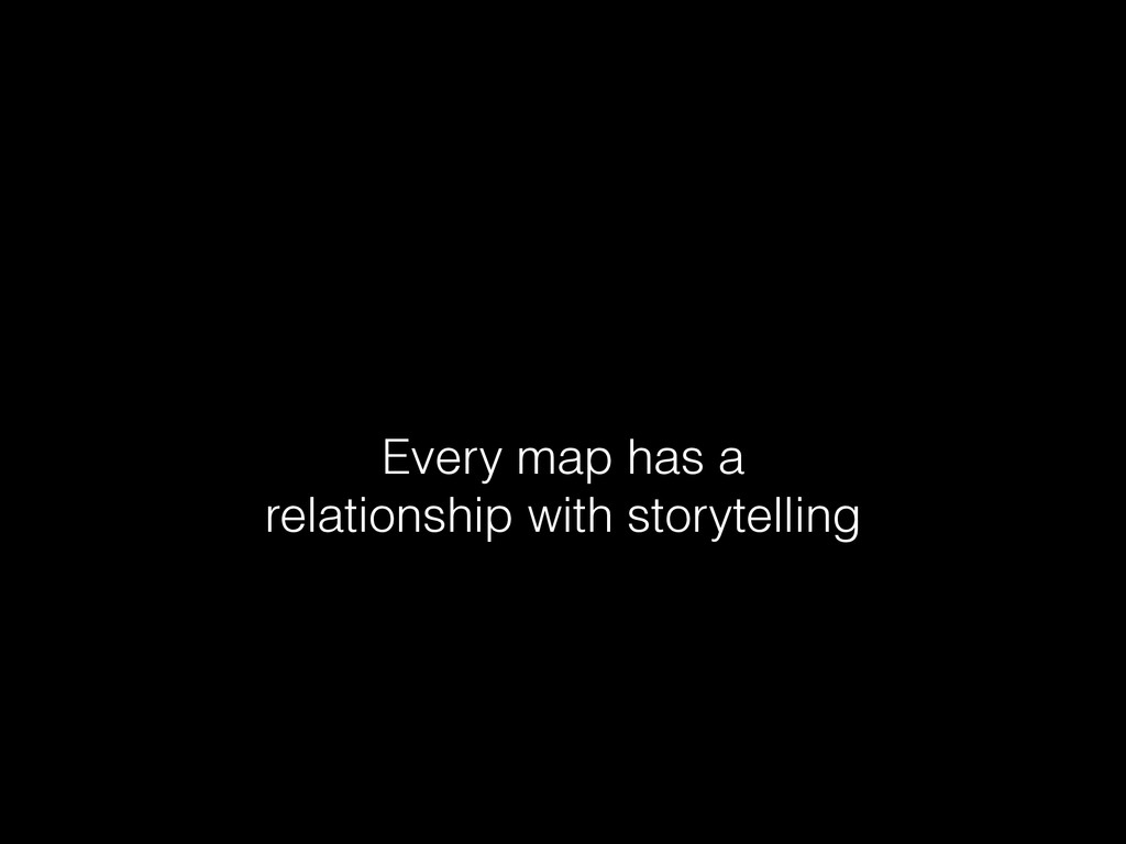 Every map has a relationship with storytelling