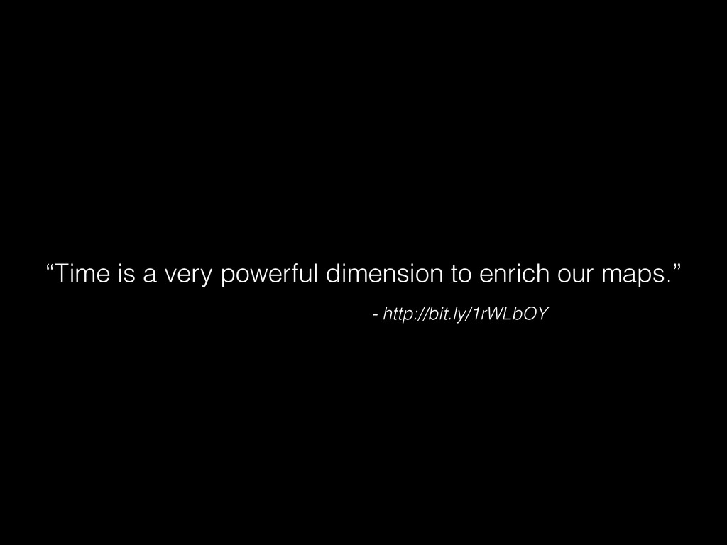 """Time is a very powerful dimension to enrich ou..."