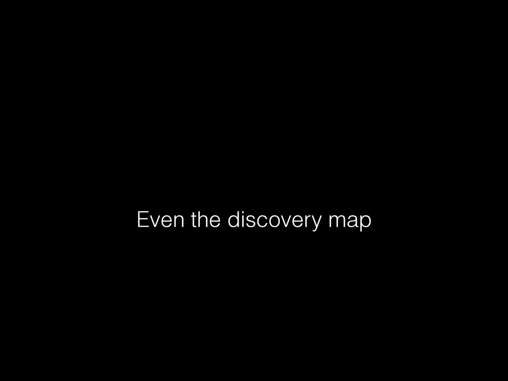 Even the discovery map