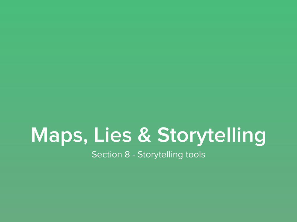 Maps, Lies & Storytelling Section 8 - Storytell...