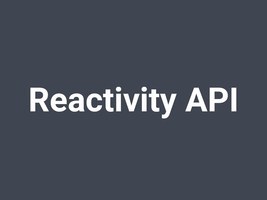 Reactivity API