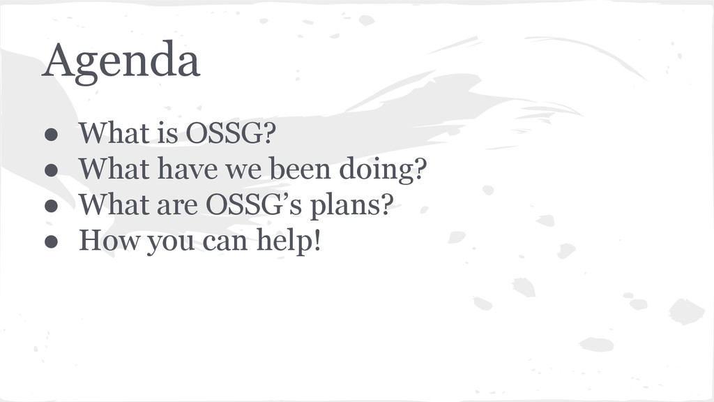 Agenda ● What is OSSG? ● What have we been doin...