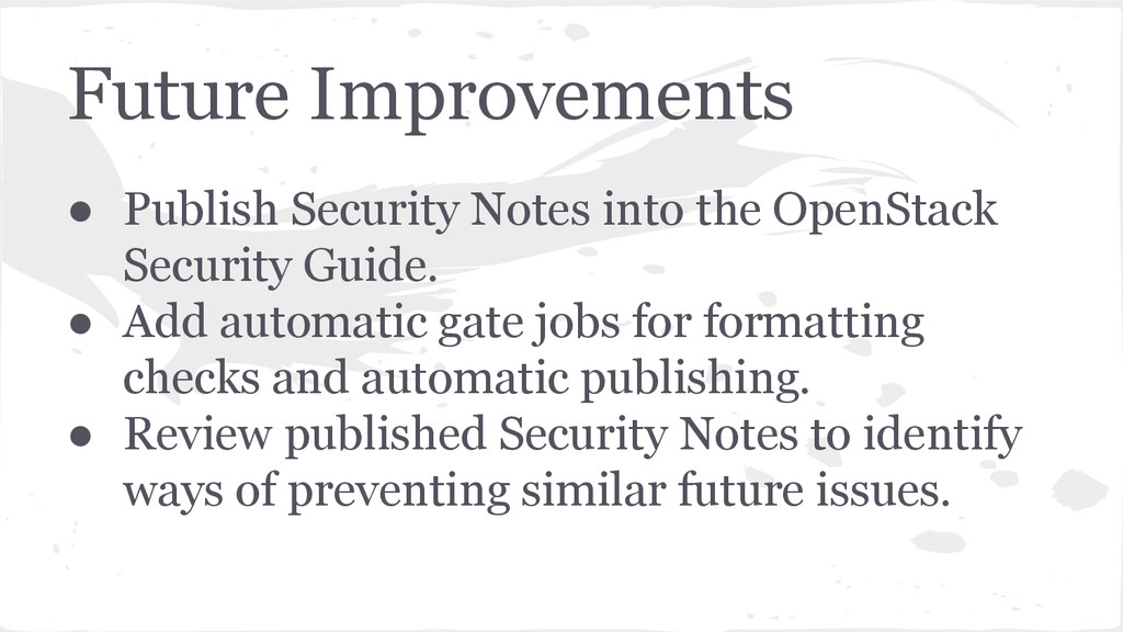 Future Improvements ● Publish Security Notes in...