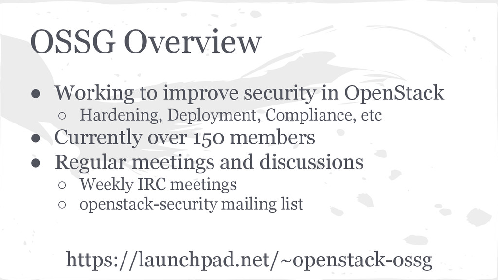OSSG Overview ● Working to improve security in ...