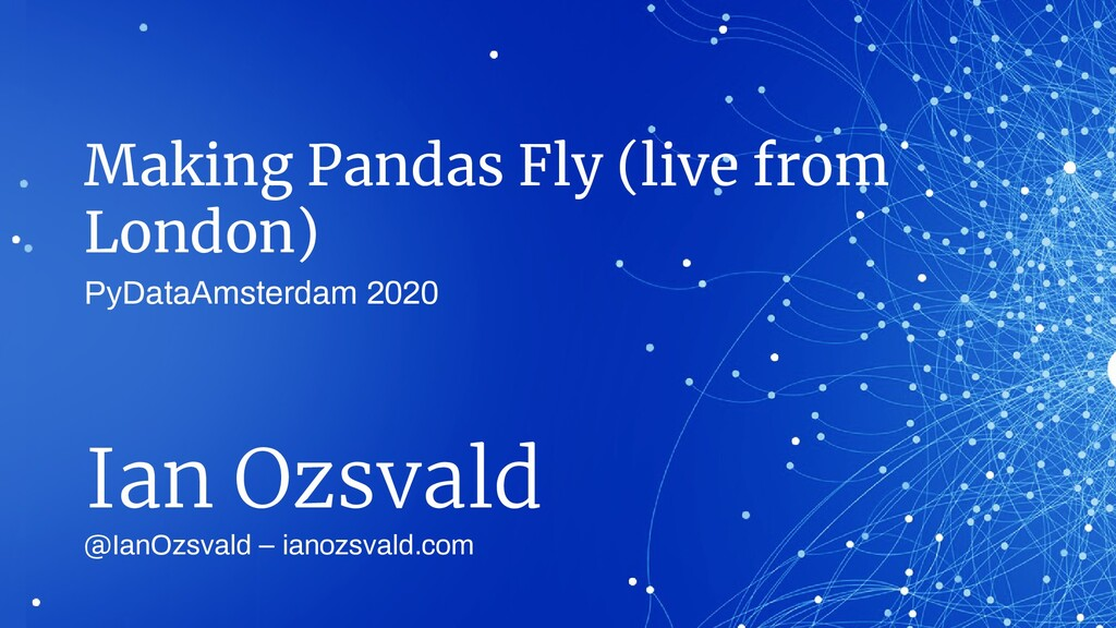 Making Pandas Fly (live from London) @IanOzsval...