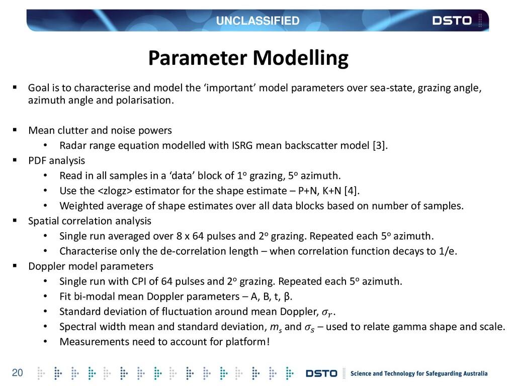 UNCLASSIFIED 20 Parameter Modelling  Goal is t...