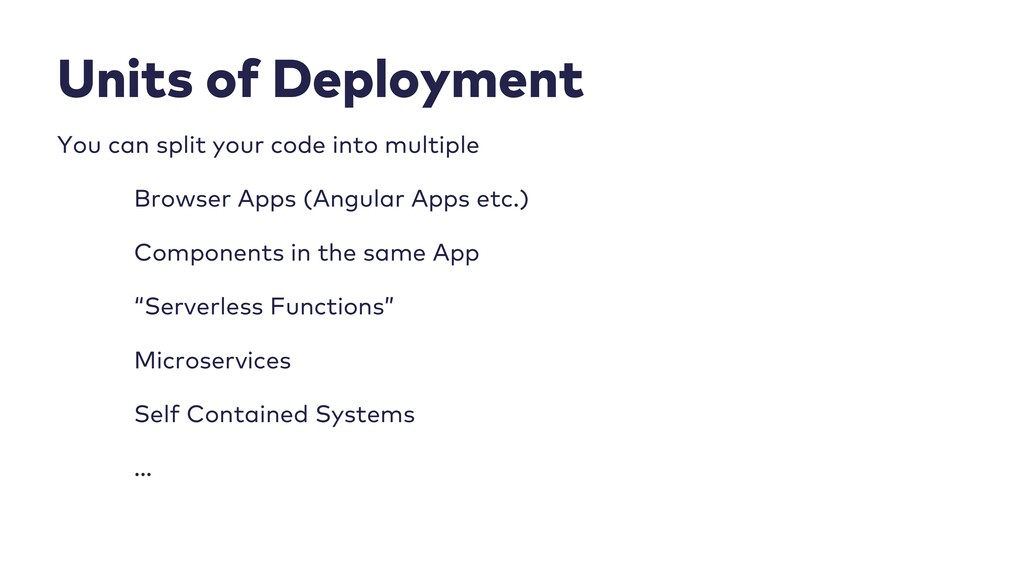 Units of Deployment You can split your code int...