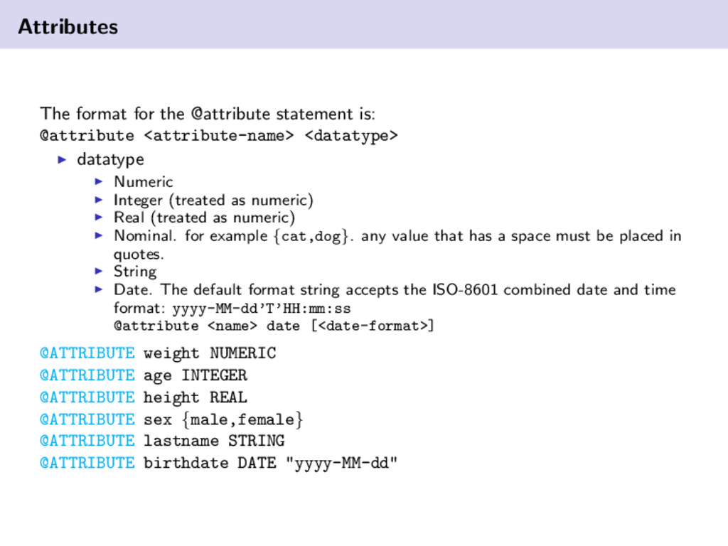 Attributes The format for the @attribute statem...