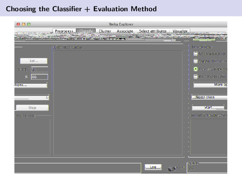 Choosing the Classifier + Evaluation Method