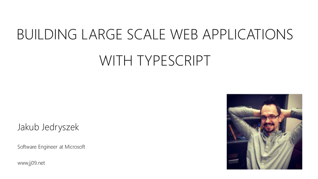 BUILDING LARGE SCALE WEB APPLICATIONS WITH TYPE...