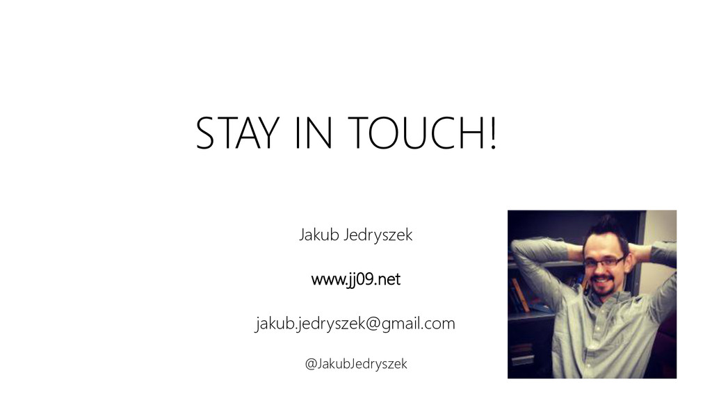 STAY IN TOUCH! Jakub Jedryszek www.jj09.net jak...