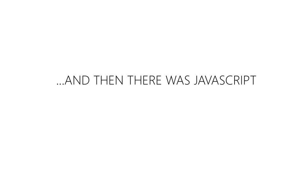 ...AND THEN THERE WAS JAVASCRIPT