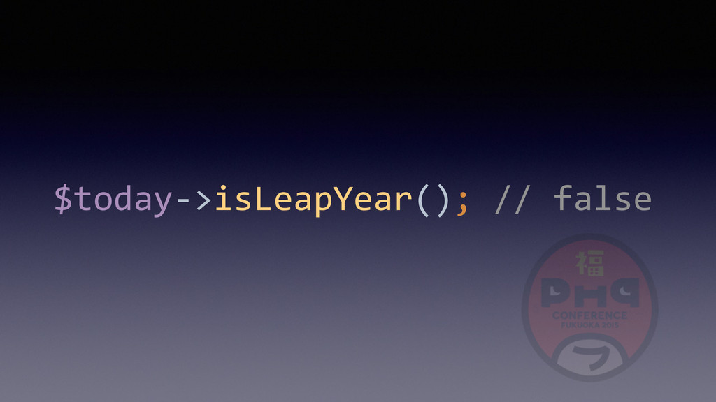$today-­‐>isLeapYear();	