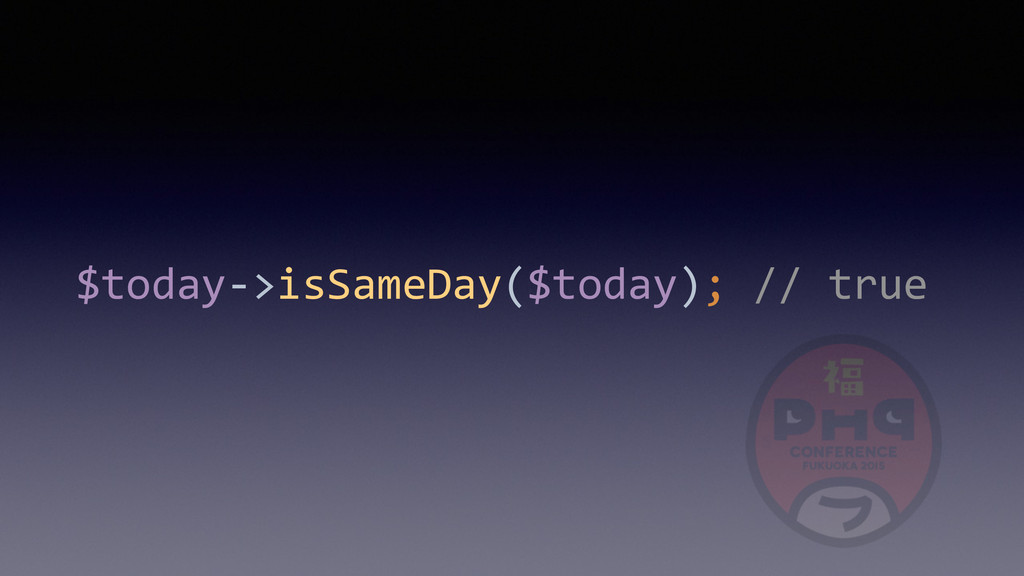 $today-­‐>isSameDay($today);	