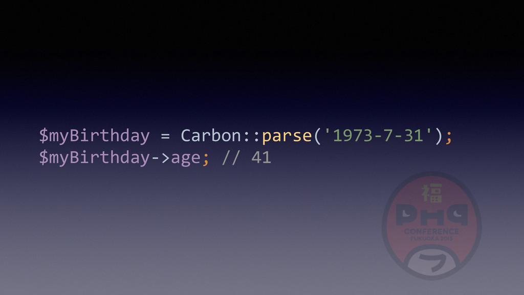 $myBirthday = Carbon::parse('1973-‐7-‐3...