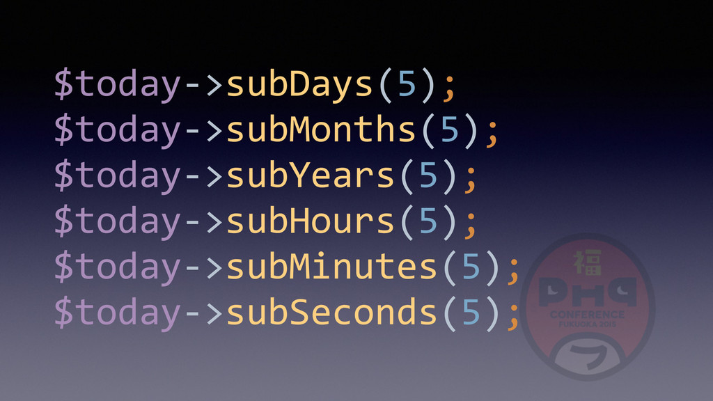 $today-­‐>subDays(5);