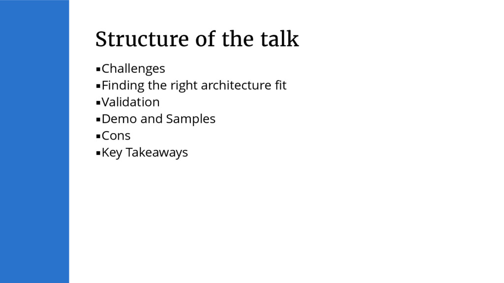 ▪Challenges ▪Finding the right architecture fit...
