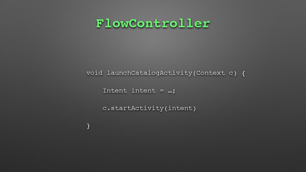 FlowController void launchCatalogActivity(Conte...