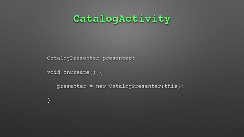 CatalogActivity CatalogPresenter presenter; voi...