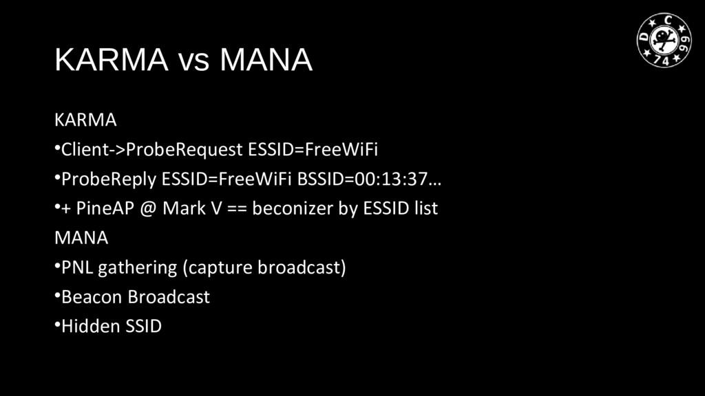 KARMA vs MANA KARMA •Client->ProbeRequest ESSID...