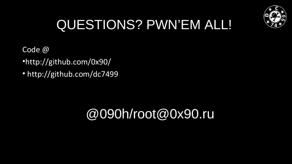 QUESTIONS? PWN'EM ALL! @090h/root@0x90.ru Code ...