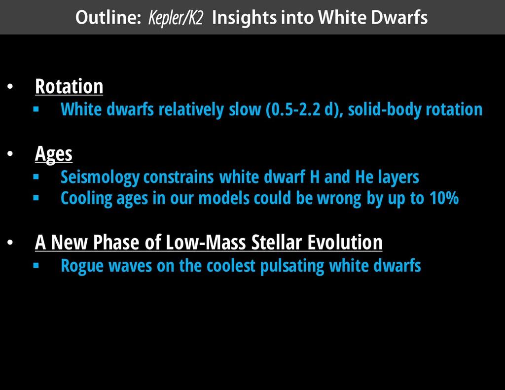 Outline: Kepler/K2 Insights into White Dwarfs •...