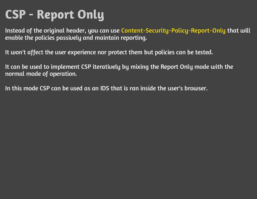 CSP - Report Only Instead of the original heade...