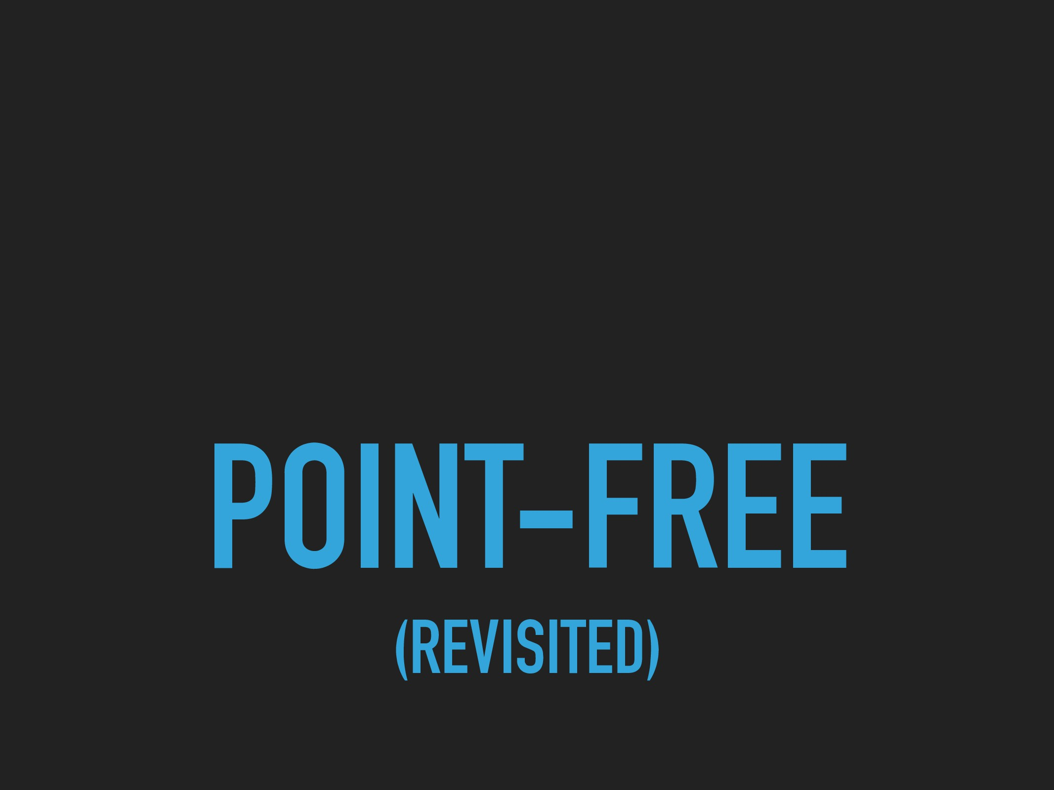 POINT-FREE (REVISITED)
