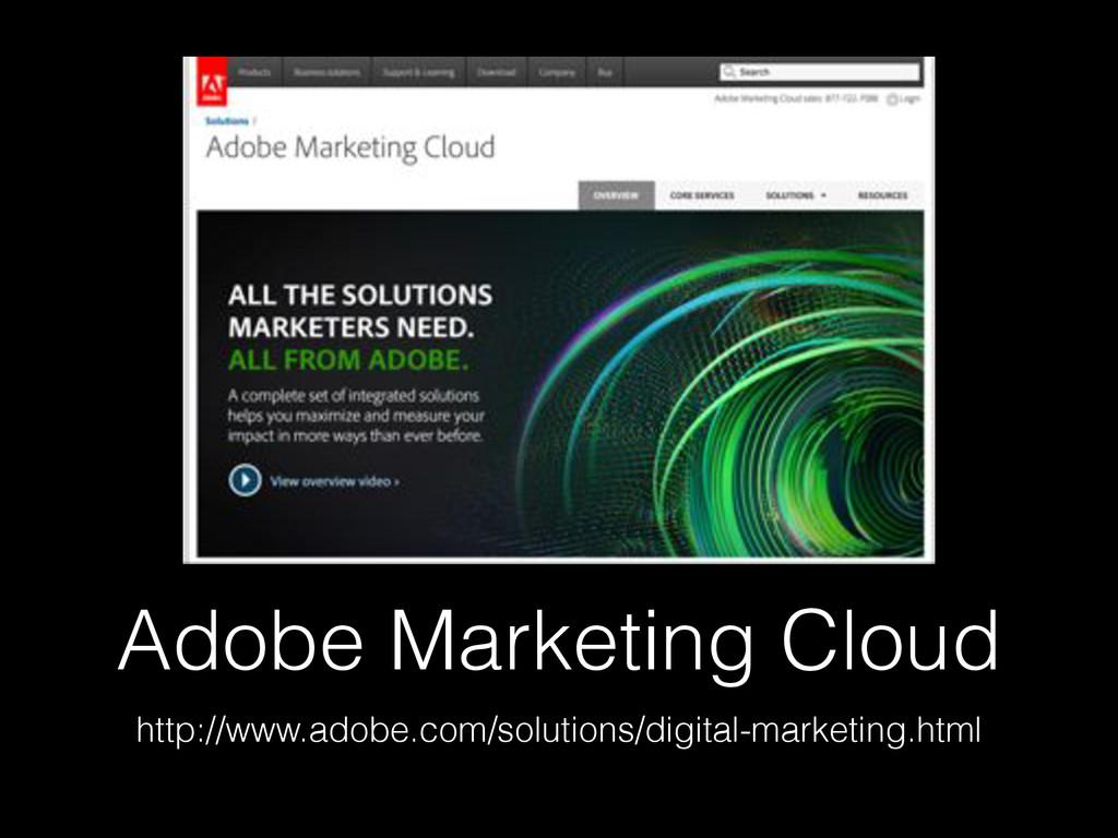 Adobe Marketing Cloud http://www.adobe.com/solu...