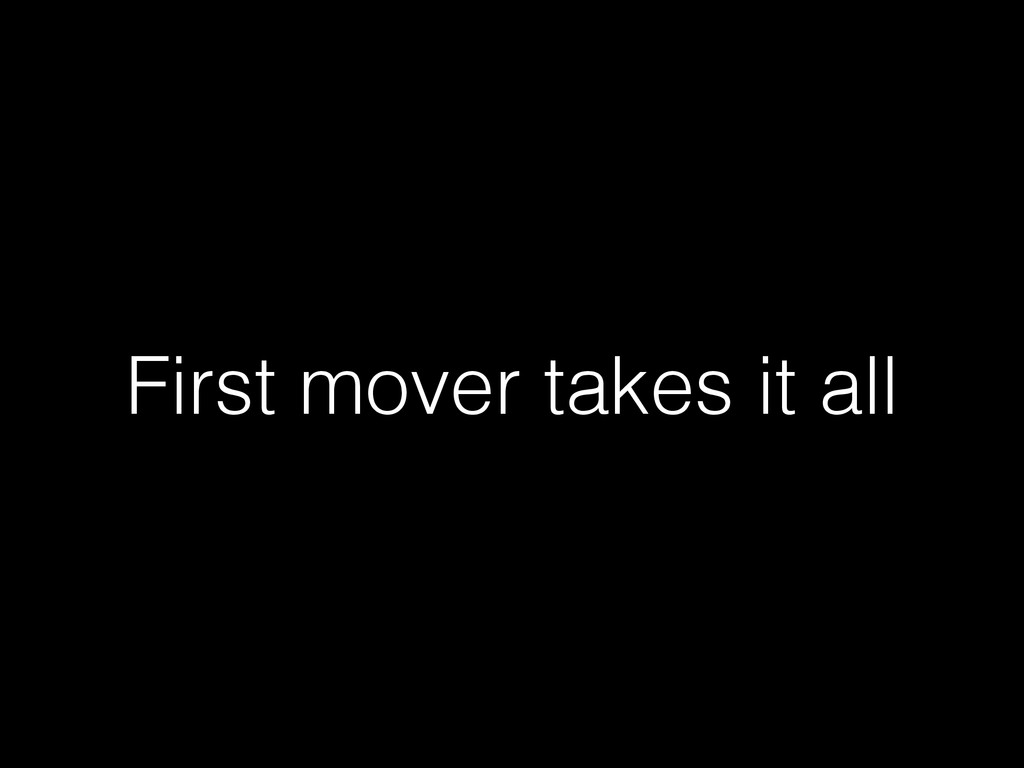 First mover takes it all