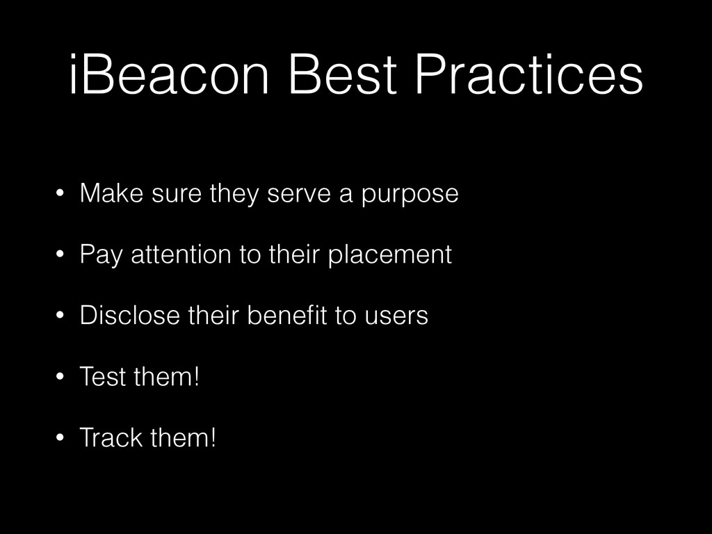 iBeacon Best Practices • Make sure they serve a...