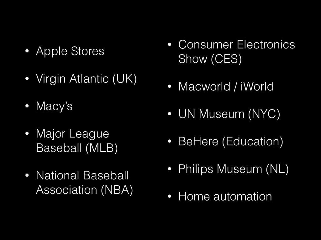 • Apple Stores • Virgin Atlantic (UK) • Macy's ...