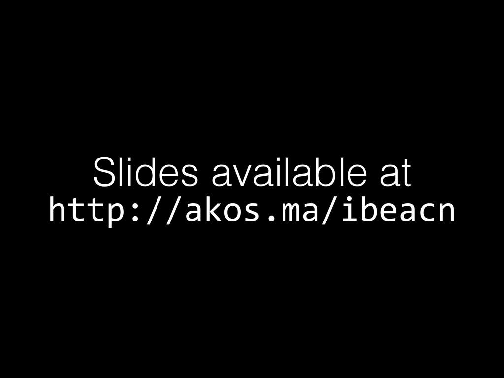 Slides available at http://akos.ma/ibeacn
