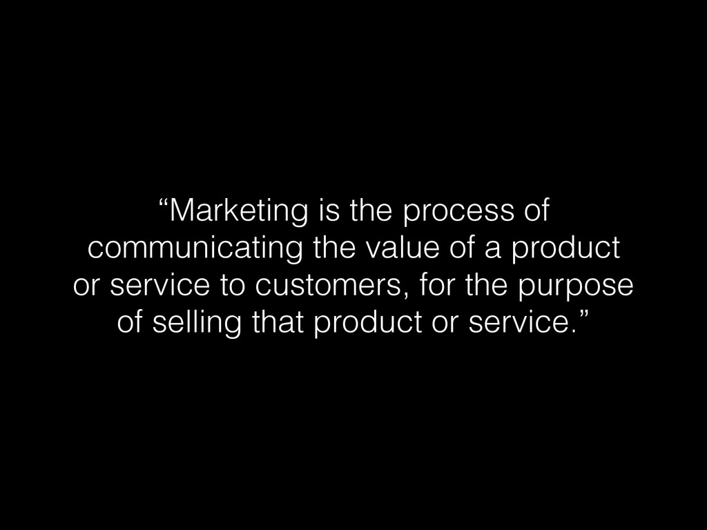 """""""Marketing is the process of communicating the ..."""