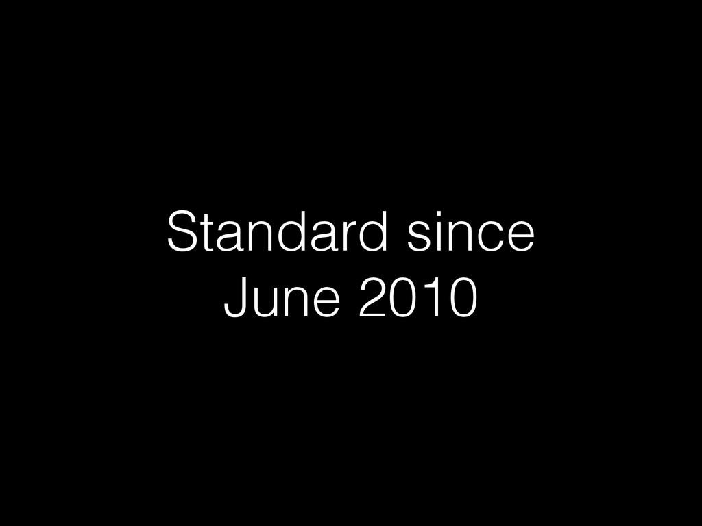 Standard since June 2010