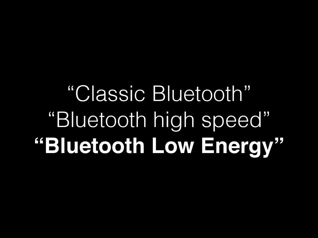"""Classic Bluetooth"" ""Bluetooth high speed"" ""Blu..."