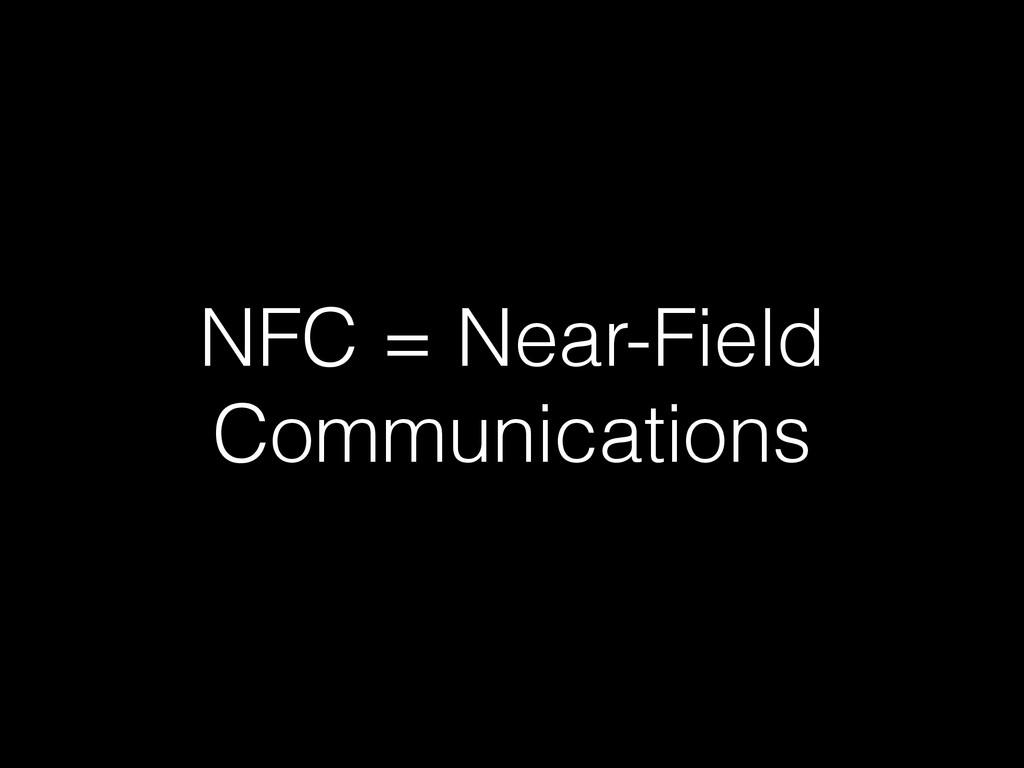 NFC = Near-Field Communications