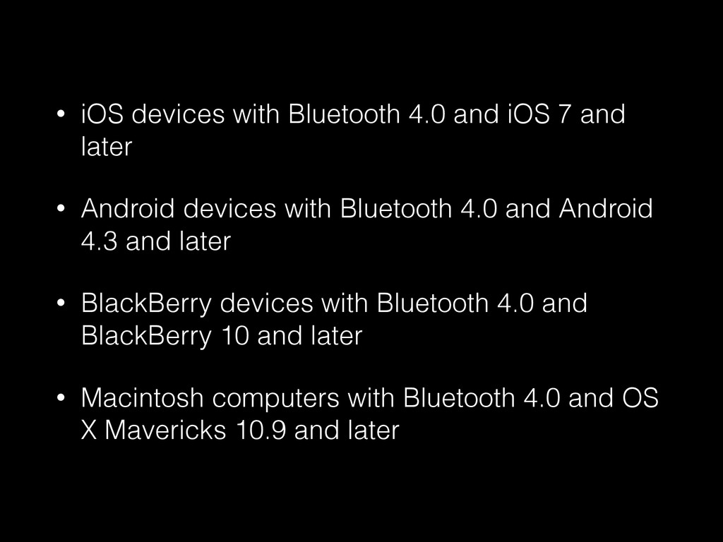 • iOS devices with Bluetooth 4.0 and iOS 7 and ...