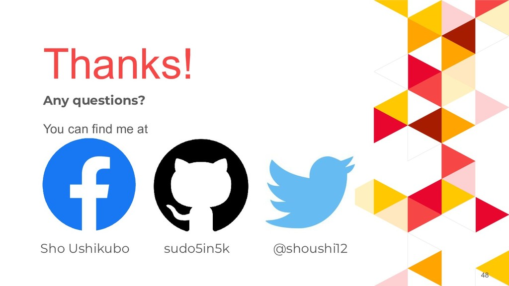 48 Thanks! Any questions? You can find me at Sh...