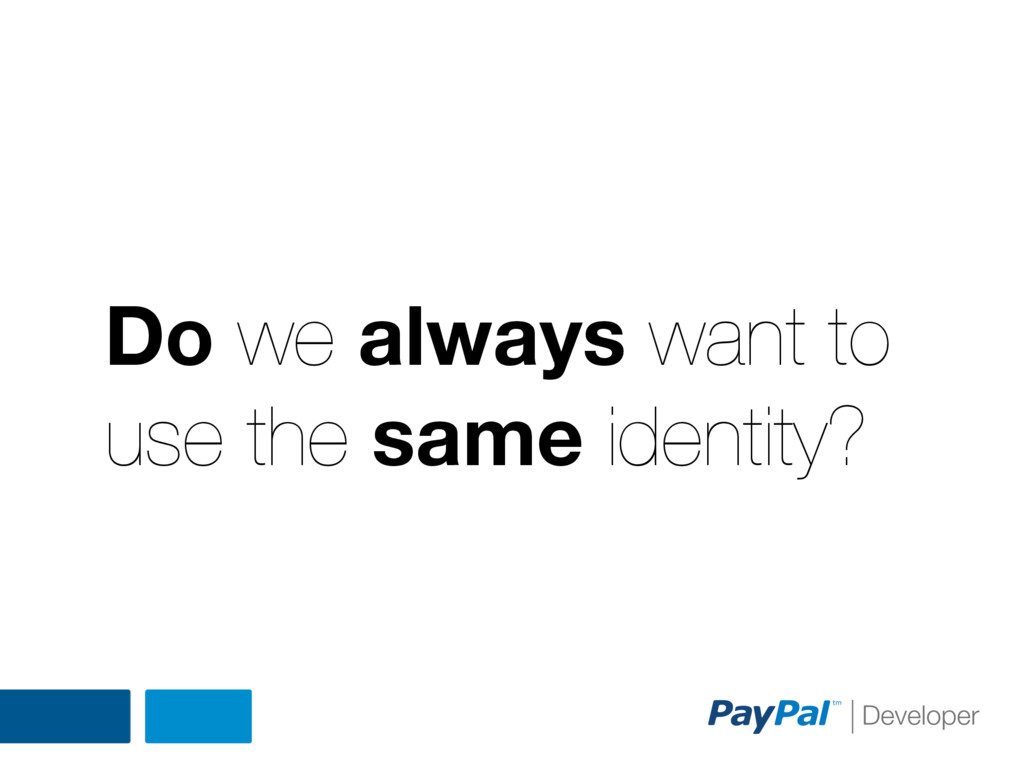 Do we always want to use the same identity?
