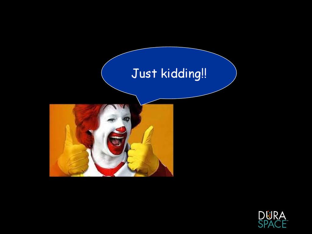 Just kidding!!