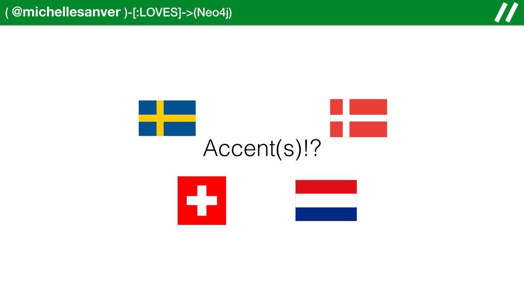 ( @michellesanver )-[:LOVES]->(Neo4j) Accent(s)...