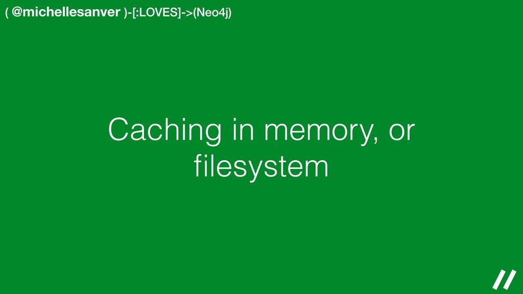 ( @michellesanver )-[:LOVES]->(Neo4j) Caching i...
