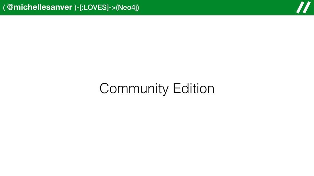 ( @michellesanver )-[:LOVES]->(Neo4j) Community...