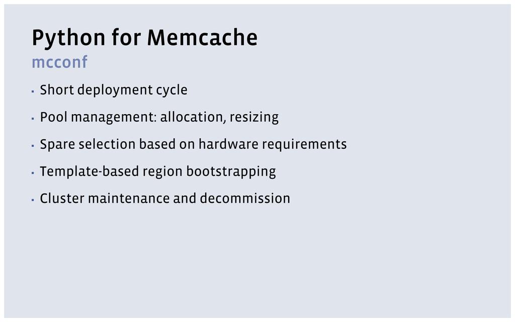 Python for Memcache mcconf ▪ Short deployment c...